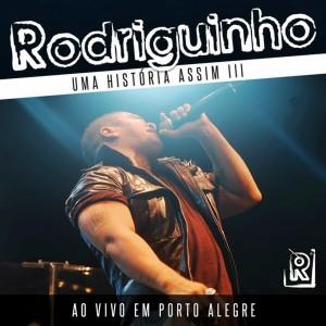 DVD Rodriguinho – Uma História Assim 3 Ao Vivo em Porto Alegre (2012)