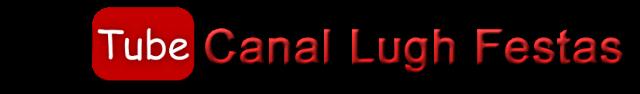 Canal Youtube Lugh Festas