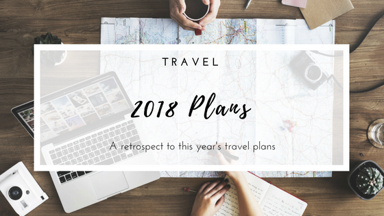 Travel | A retrospect to this year's travel plans. The Go's, no-Go's & surprises!