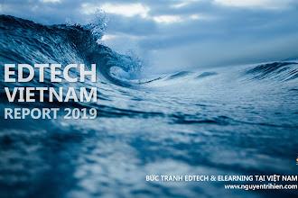 [Vietnam edTech & eLearning 2019 report] Bức tranh công nghệ giáo dục Việt Nam năm 2019 và dự đoán xu hướng phát triển