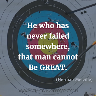 "Featured on 33 Rare Success Quotes In Images To Inspire You:""He who has never failed somewhere, that man cannot be great."" – Herman Melville"