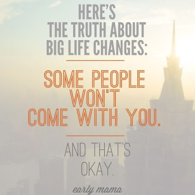 Famous Quotes About Life Changes: some people won't come with you