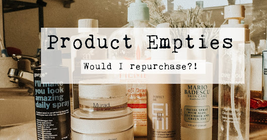 Empty Products/Would I Repurchase?