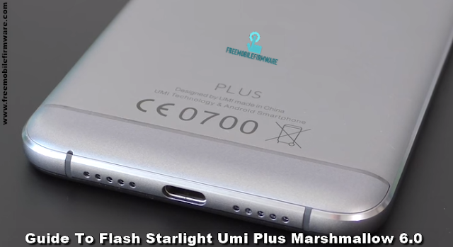 Guide To Flash Starlight Umi Plus Marshmallow 6.0 Tested Firmware Via SP Flashtool