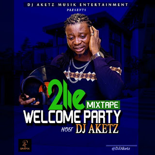 DJ AKETZ -- 2LIE WELCOME PARTY MIXTAPE