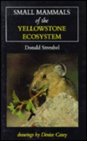 Small Mammals of the Yellowstone Ecosystem by Donald P Streubel