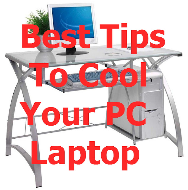 Best & Effective Tips To Cool Your Laptop & PC
