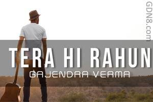 Gajendra Verma - Tera Hi Rahun
