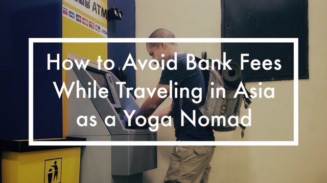 How to Avoid Bank Fees While Traveling Asia as a Yoga Nomad