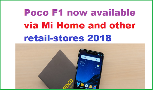 Poco F1 now available via Mi Home and other retail-stores 2018