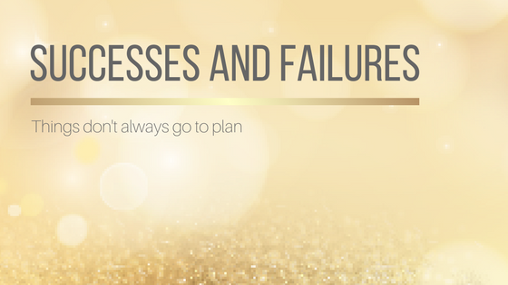 Successes and Failures: Things don't always go to plan