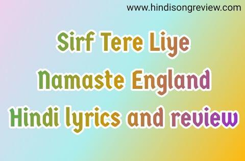 Tere-Liye-Atif-Aslam-Namastey-England-lyrics