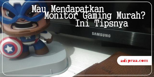 Mau Mendapatkan Monitor Gaming Murah? Ini Tipsnya | adipraa.com