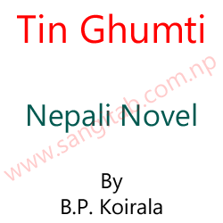 Tin Ghumti Nepali Novel By B.P. Koirala