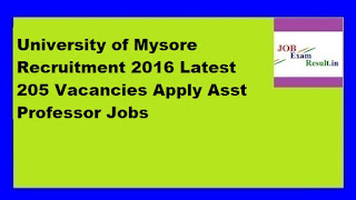 University of Mysore Recruitment 2016 Latest 205 Vacancies Apply Asst Professor Jobs