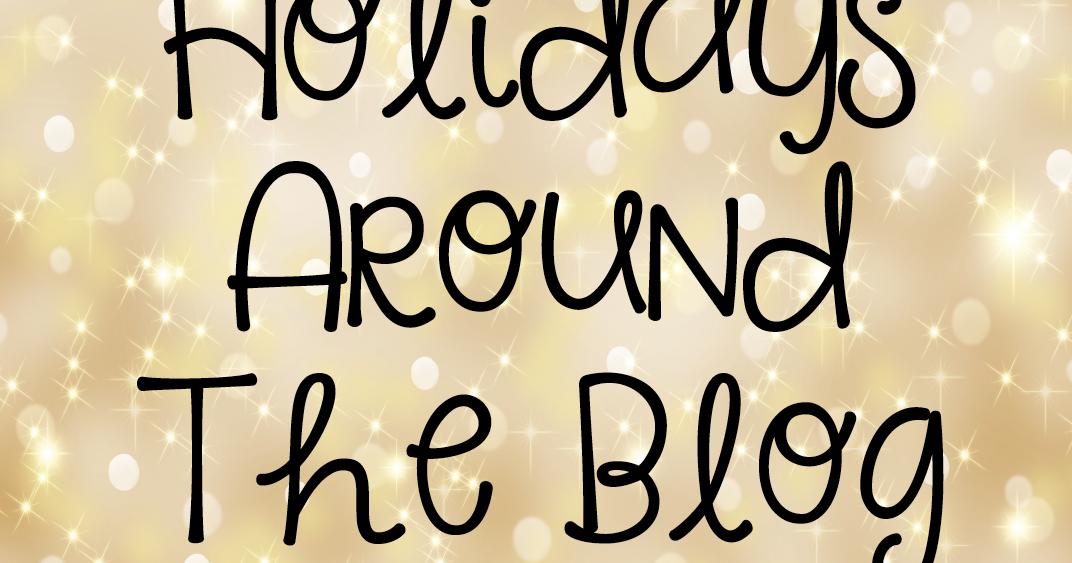 Holidays Around the Blog ~