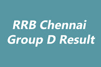rrb chennai group d result 2018 www.rrbchennai.gov.in group d result 2019