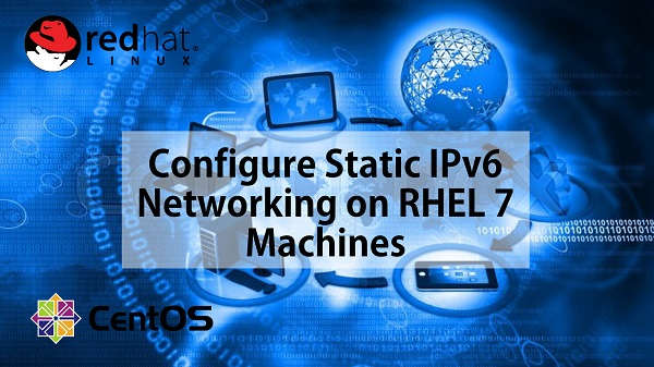 Configure Static IPv6 Networking on RHEL 7 Machines1