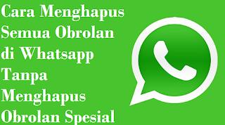 Cara Menghapus Semua Obrolan di Whatsapp Tanpa Menghapus Obrolan Spesial