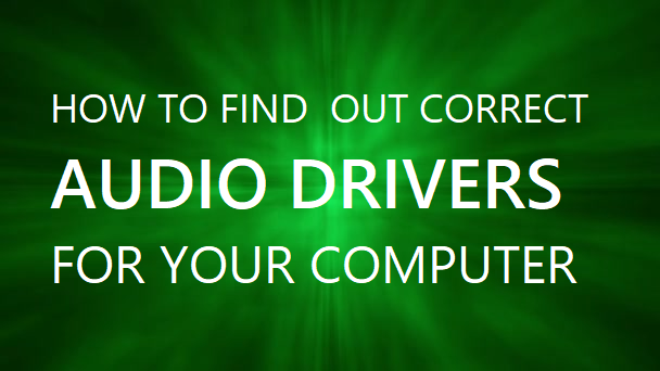 How To find out correct Audio Drivers