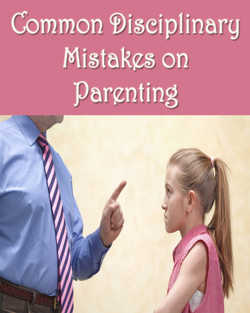 Common Disciplinary Mistakes on Parenting