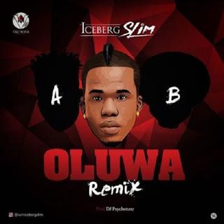 Iceberg Slim - Oluwa (Remix) [feat. Reekado Banks & Oritse Femi]