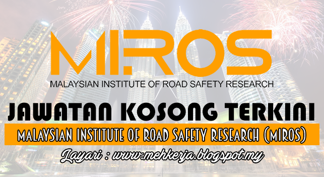Jawatan Kosong Terkini 2016 di Malaysian Institute of Road Safety Research (MIROS)