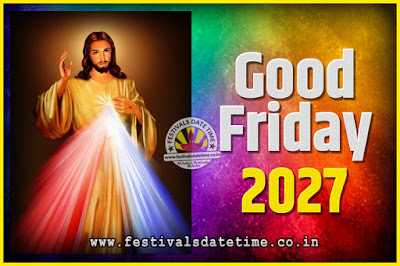 2027 Good Friday Festival Date and Time, 2027 Good Friday Calendar