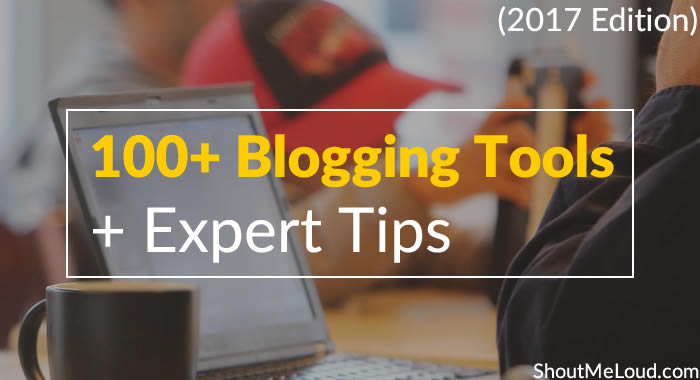 Blogging Tools And Expert Advice For 2017