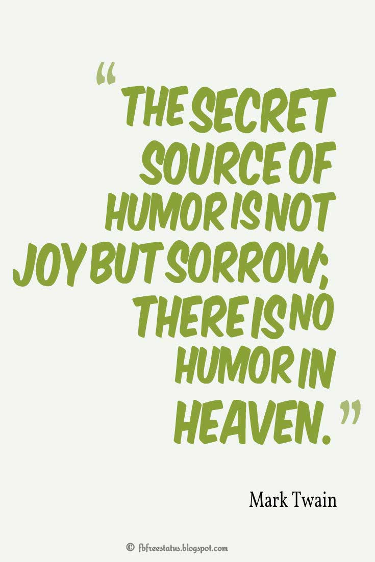 "Humor Quotes, ""The secret source of humor is not joy but sorrow; there is no humor in Heaven."" ― Mark Twain"