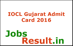 IOCL Gujarat Admit Card 2016