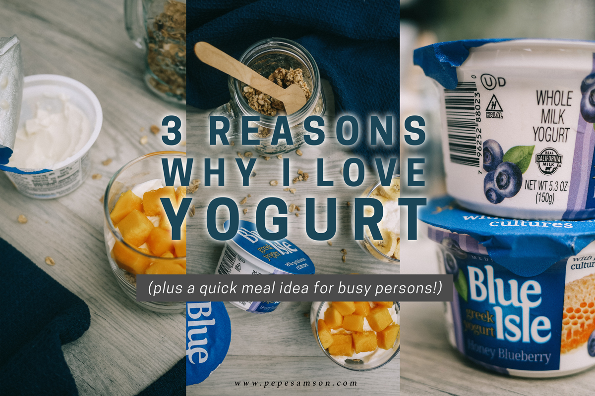 3 Reasons Why I Love Yogurt (Plus a Quick Meal Idea for Busy Persons!)