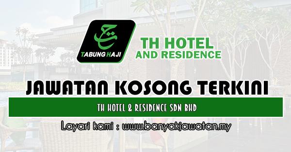 Jawatan Kosong 2019 di TH Hotel & Residence Sdn. Bhd
