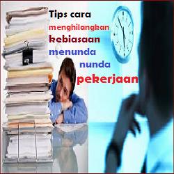 Tips Cara Menghilangkan Kebiasaan Menunda nunda Pekerjaan