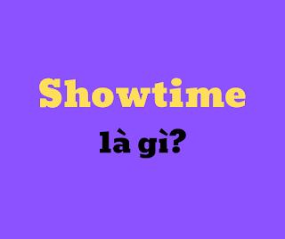 showtime la gi