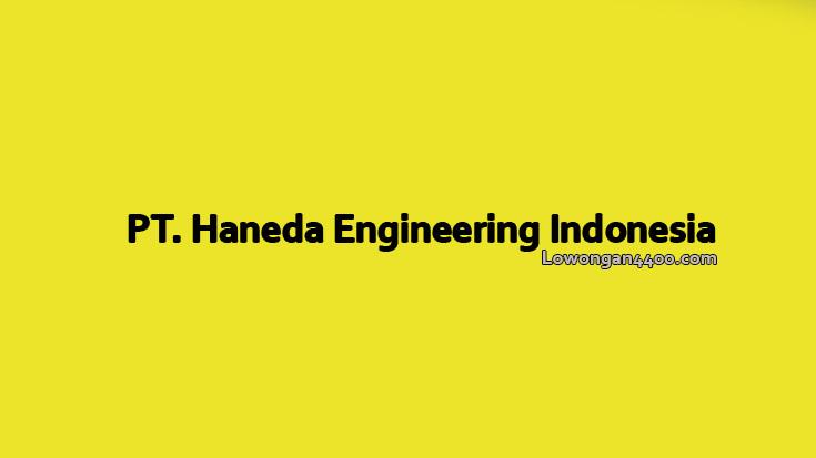Lowongan Kerja PT. Haneda Engineering Indonesia