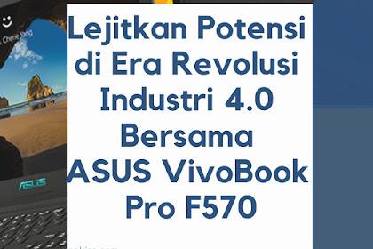 Lejitkan Potensi di Era Revolusi Industri 4.0 Bersama ASUS VivoBook Pro F570