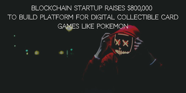 Blockchain Startup Raises $800,000 to Build Platform for Digital Collectible Card Games like Pokemon