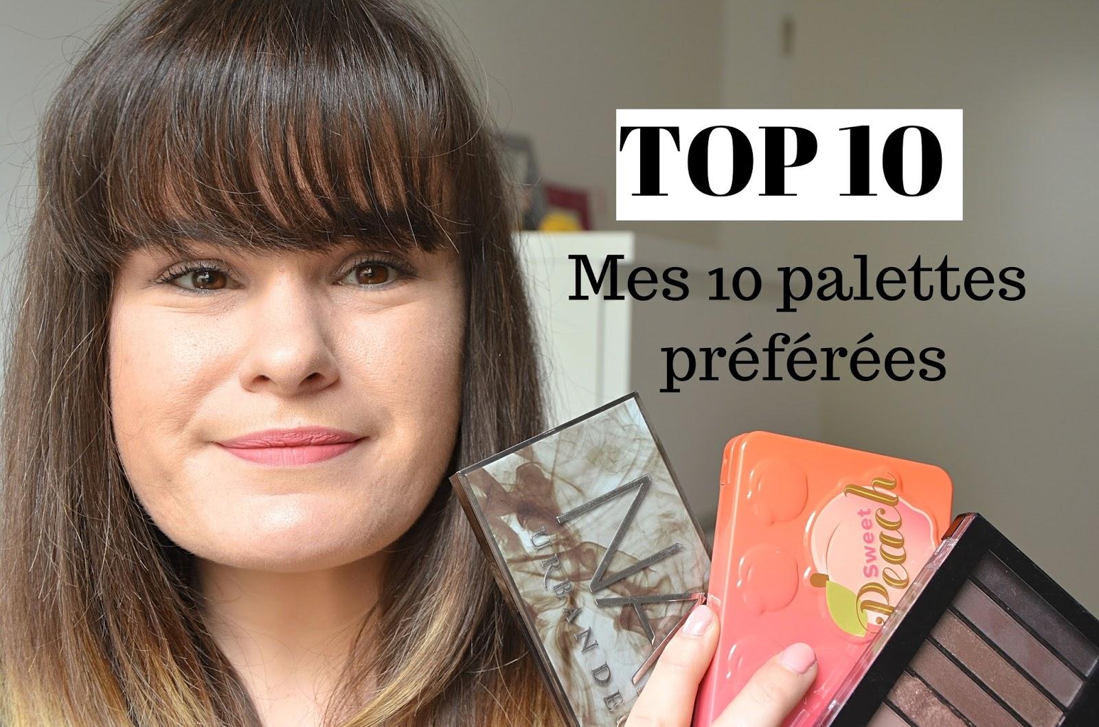 TOP 10 des palettes de fards à paupières itsstelicious blogueuse et youtubeuse beauté depuis 2015 à Toulouse