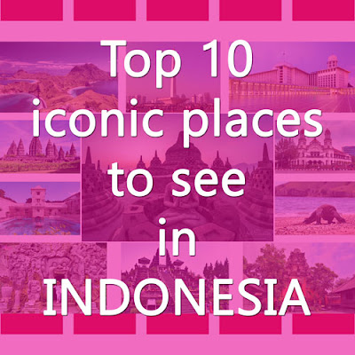 Cover Photo: Top 10 iconic places to see in Indonesia