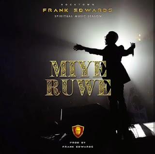 [MUSIC] Frank Edwards – Miye Ruwe ||@frankrichboy