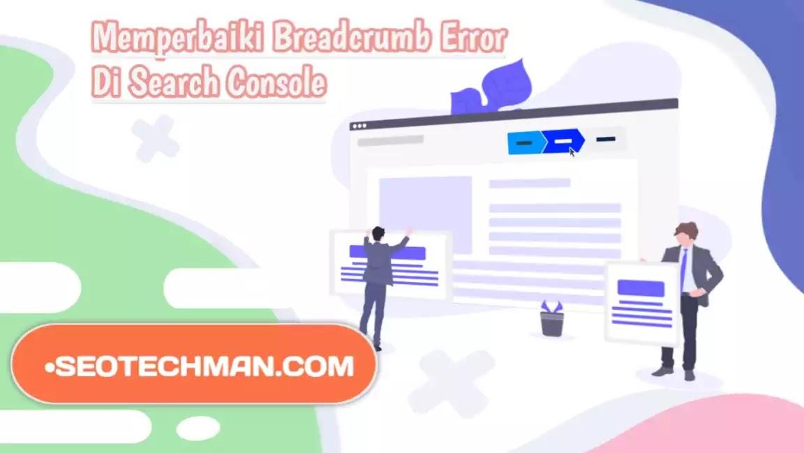 Breadcrumb Error Di Search Console? Begini Cara Memperbaikinya Menggunakan Microdata HTML