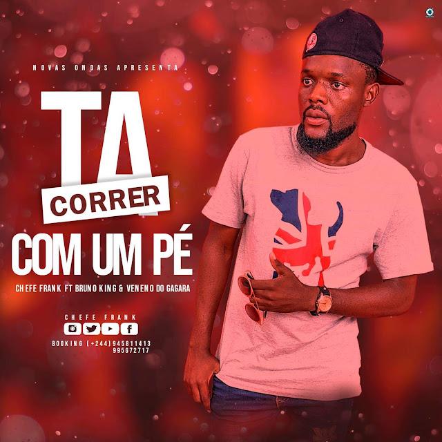 Chefe Frank Feat. Bruno King & Veneno do Gara Gara - Tá Correr Com Um Pé (Afro House)