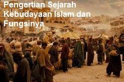 Pengertian Sejarah Kebudayaan Islam dan Fungsinya