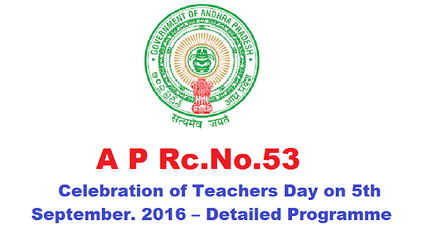 Celebration of Teachers Day on 5th September. 2016 – Detailed Programme|PROCEEDINGS OF THE SECRETARY-TREASURER, NATIONAL FOUNDATION FORTEACHERS' WELFARE: & COMMISSIONER OF SCHOOL EDUCATIONA.P::HYDERABAD/2016/08/AP-Rc-No-53-Celebration-of-Teachers-Day-on-5th-September-2016-Detailed-Programme.html