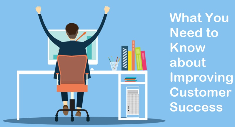 What You Need to Know about Improving Customer Success
