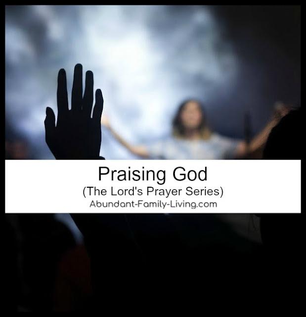 https://www.abundant-family-living.com/2017/06/praising-god-lords-prayer-series.html
