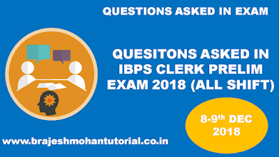 Questions Asked in IBPS Clerk Prelim Exam 2018 (All Shifts)