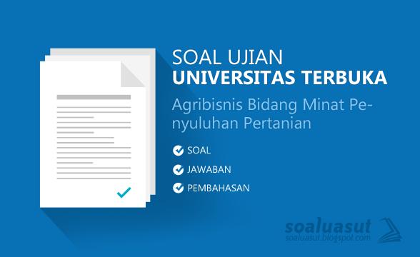 Soal Ujian UT (Universitas Terbuka) Agribisnis (Bidang Minat Penyuluhan dan Komunikasi Pertanian) Lengkap dengan Kunci Jawaban