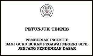 Juknis Tunjangan Insentif Guru Non PNS Dikdas 2016